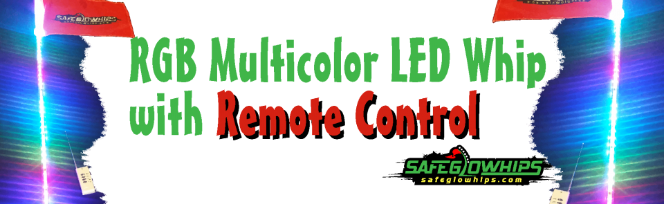 RGB Multicolor LED Whip with Remote Control